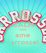 KEEP CALM AND ame carrossel - Personalised Poster A4 size