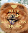 KEEP CALM AND AME CHOW CHOWS - Personalised Poster A4 size