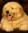 KEEP CALM AND AME GOLDENS - Personalised Poster A4 size