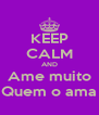 KEEP CALM AND Ame muito Quem o ama - Personalised Poster A4 size