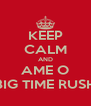 KEEP CALM AND AME O BIG TIME RUSH - Personalised Poster A4 size