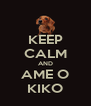 KEEP CALM AND AME O KIKO - Personalised Poster A4 size