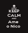 KEEP CALM AND Ame  o Nico  - Personalised Poster A4 size