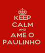 KEEP CALM AND AME O PAULINHO  - Personalised Poster A4 size