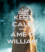 KEEP CALM AND AME O WILLIAM - Personalised Poster A4 size