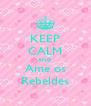 KEEP CALM AND Ame os Rebeldes - Personalised Poster A4 size