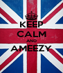 KEEP CALM AND AMEEZY  - Personalised Poster A4 size