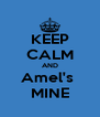 KEEP CALM AND Amel's  MINE - Personalised Poster A4 size