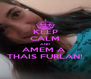 KEEP CALM AND AMEM A  THAIS FURLAN! - Personalised Poster A4 size