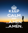 KEEP CALM AND ...AMEN ...AMEN. - Personalised Poster A4 size