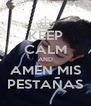 KEEP CALM AND AMEN MIS PESTAÑAS - Personalised Poster A4 size