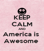 KEEP CALM AND America is  Awesome  - Personalised Poster A4 size