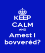 KEEP CALM AND Amest I bovveréd? - Personalised Poster A4 size