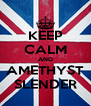 KEEP CALM AND AMETHYST SLENDER - Personalised Poster A4 size