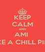 KEEP CALM AND AMI  TAKE A CHILL PILL ;) - Personalised Poster A4 size