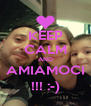 KEEP CALM AND AMIAMOCI !!! :-) - Personalised Poster A4 size