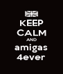KEEP CALM AND amigas 4ever - Personalised Poster A4 size