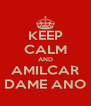 KEEP CALM AND AMILCAR DAME ANO - Personalised Poster A4 size