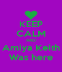 KEEP CALM AND Amiya Keith Was here - Personalised Poster A4 size
