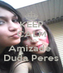 KEEP CALM AND Amizade  Duda Peres - Personalised Poster A4 size