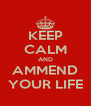 KEEP CALM AND AMMEND YOUR LIFE - Personalised Poster A4 size