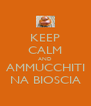 KEEP CALM AND AMMUCCHITI NA BIOSCIA - Personalised Poster A4 size