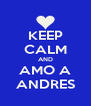 KEEP CALM AND AMO A ANDRES - Personalised Poster A4 size