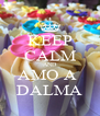KEEP CALM AND AMO A  DALMA - Personalised Poster A4 size
