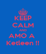 KEEP CALM AND AMO A  Ketleen !! - Personalised Poster A4 size