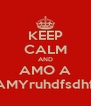 KEEP CALM AND AMO A MAMYruhdfsdhfsg - Personalised Poster A4 size
