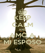 KEEP CALM AND AMO A MI ESPOSO - Personalised Poster A4 size