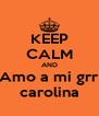 KEEP CALM AND Amo a mi grr carolina - Personalised Poster A4 size