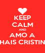 KEEP CALM AND AMO A THAIS CRISTINE - Personalised Poster A4 size