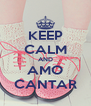KEEP CALM AND AMO CANTAR - Personalised Poster A4 size