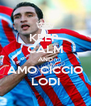 KEEP  CALM AND AMO CICCIO LODI - Personalised Poster A4 size