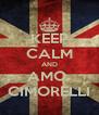 KEEP CALM AND AMO  CIMORELLI - Personalised Poster A4 size