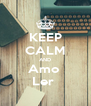 KEEP CALM AND Amo  Ler  - Personalised Poster A4 size