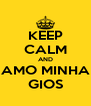 KEEP CALM AND AMO MINHA GIOS - Personalised Poster A4 size