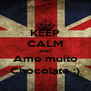 KEEP CALM AND Amo muito Chocolate ;) - Personalised Poster A4 size