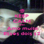 KEEP CALM AND  Amo muito Esses dois s2 - Personalised Poster A4 size