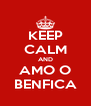KEEP CALM AND AMO O BENFICA - Personalised Poster A4 size
