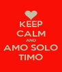 KEEP CALM AND AMO SOLO TIMO - Personalised Poster A4 size