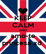 KEEP CALM AND amo-te princesa xd  - Personalised Poster A4 size