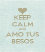 KEEP CALM AND AMO TUS BESOS - Personalised Poster A4 size