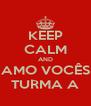 KEEP CALM AND AMO VOCÊS TURMA A - Personalised Poster A4 size