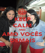 KEEP CALM AND AMO VOCÊS DEMAIS - Personalised Poster A4 size