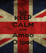 KEEP CALM AND Amoo O ipad - Personalised Poster A4 size