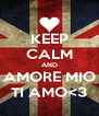 KEEP CALM AND AMORE MIO TI AMO<3 - Personalised Poster A4 size