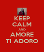 KEEP CALM AND AMORE TI ADORO - Personalised Poster A4 size