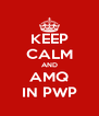 KEEP CALM AND AMQ IN PWP - Personalised Poster A4 size